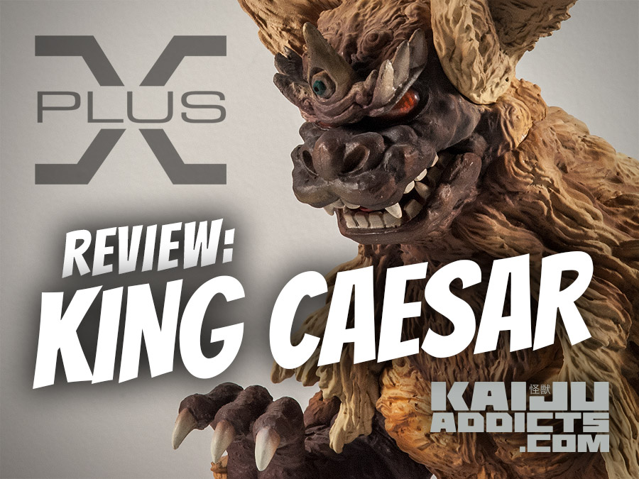 Kaiju Addicts Full Review of X-Plus 25cm King Caesar Vinyl Figure.
