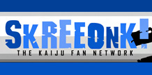 Skreeonk! The Kaiju Fan Network.