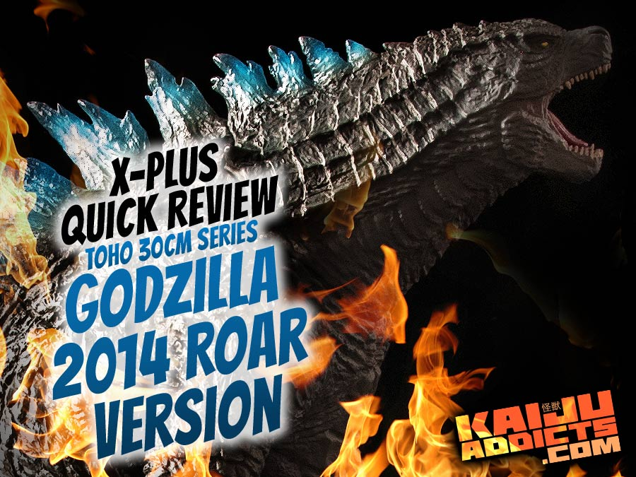 Kaiju Addicts Quick Review of the Toho 30cm Series Godzilla 2014 Roar Version vinyl figure by X-Plus.
