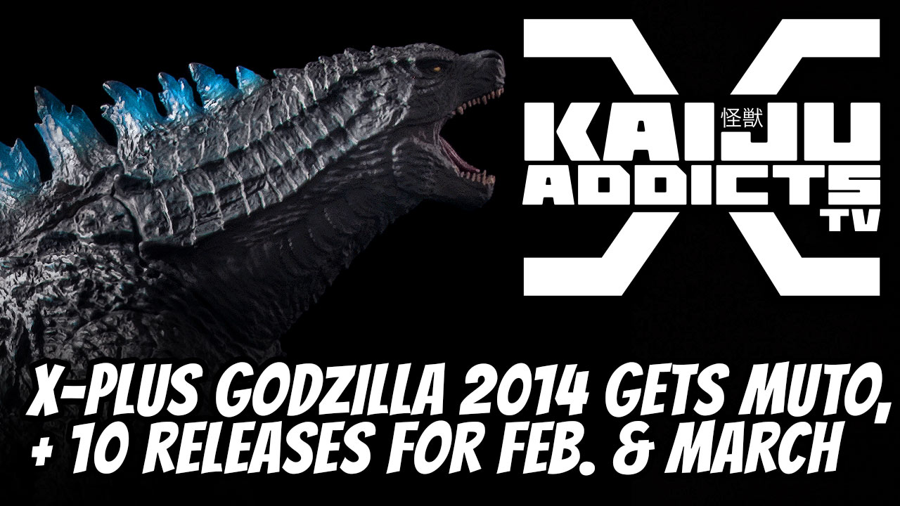 Kaiju Addicts TV – Episode 10. Godzilla 2014 gets a MUTO, plus February and March Releases on the way