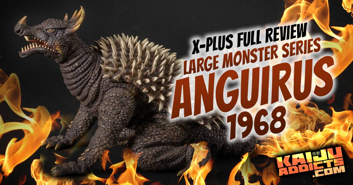 Kaiju Addicts Full Review: X-Plus Large Monster Series Anguirus 1968 vinyl figure.