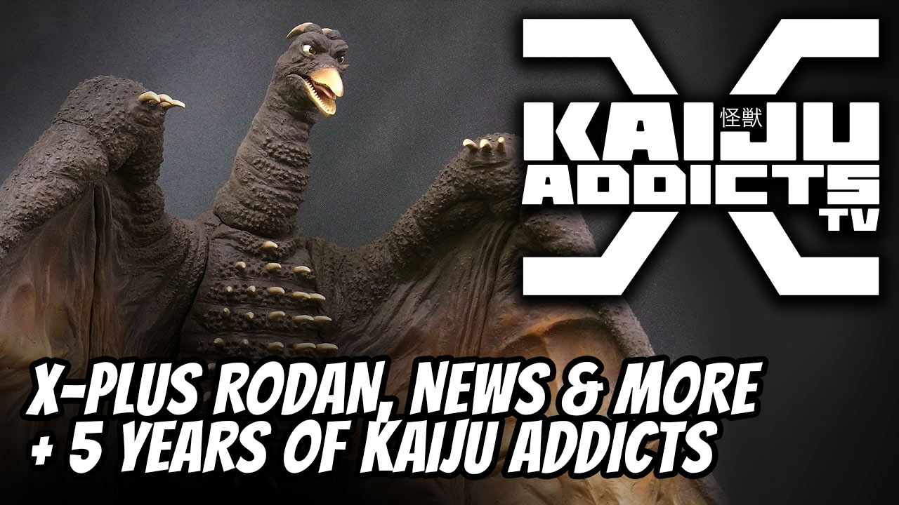 Kaiju Addicts TV: Episode 12 / 5-Year Anniversary / New Rodan Preorder / Upcoming Site Features