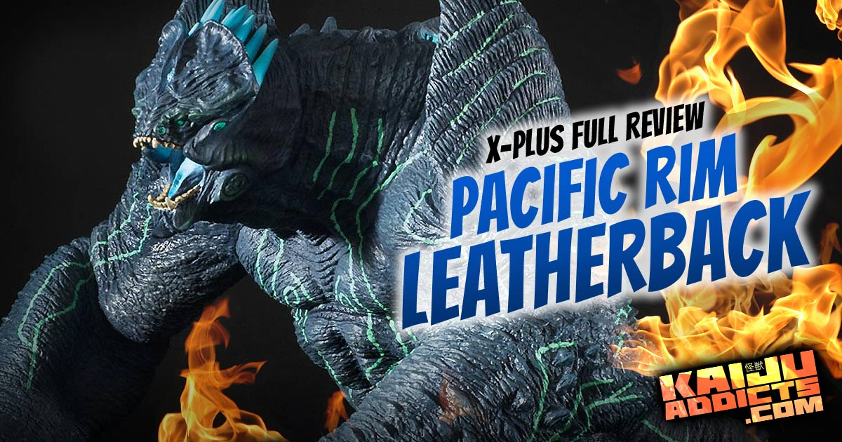 Kaiju Addicts Review of X-Plus Large Monster Series Leatherback.